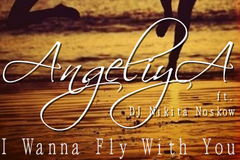 AngeliyA ft DJ Nikita Noskow - I Wanna Fly With You